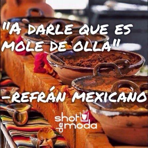 """""""A darle que es mole de olla"""" -refranes mexicanos #refranes #México Shot de Moda: Mis 5 refranes mexicanos favoritos"""