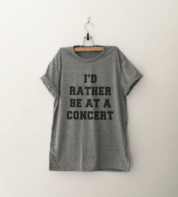 I'd rather be at a concert T-Shirt womens gifts womens girls tumblr hipster band merch fangirls teens girl gift girlfriends present blogger