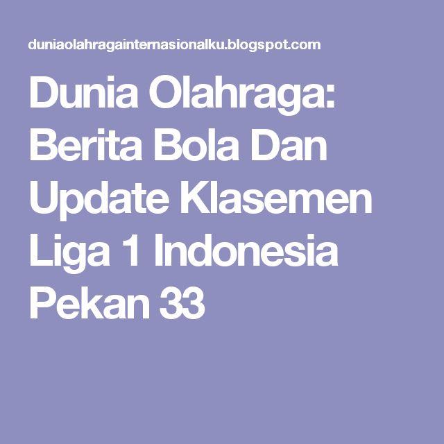 Dunia Olahraga: Berita Bola Dan Update Klasemen Liga 1 Indonesia Pekan 33