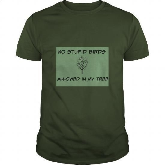 NO STUPID BIRDS ALLOWED IN MY TREE - #cheap shirts #army t shirts. SIMILAR ITEMS => https://www.sunfrog.com/Funny/NO-STUPID-BIRDS-ALLOWED-IN-MY-TREE-Forest-Guys.html?60505