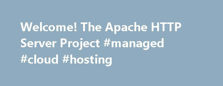 Welcome! The Apache HTTP Server Project #managed #cloud #hosting http://vds.remmont.com/welcome-the-apache-http-server-project-managed-cloud-hosting/  #web server # Essentials Download! Get Support Get Involved Subprojects The Number One HTTP Server On The Internet The Apache HTTP Server Project is an effort to develop and maintain an open-source HTTP server for modern operating systems including UNIX and Windows. The goal of this project is to provide a secure, efficient and extensible […]