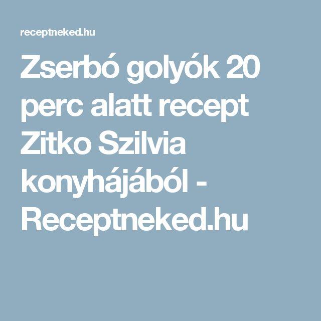 Zserbó golyók 20 perc alatt recept Zitko Szilvia konyhájából - Receptneked.hu