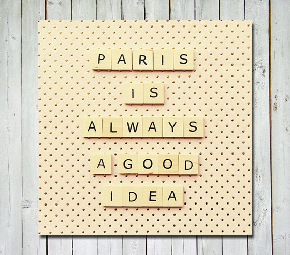 Audrey Hepburn quote  Paris is always a by RetroLovePhotography, $15.00 Make from Scrabble letters and scrapbook paper?