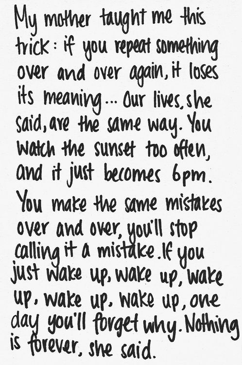 """...you make the same the same mistakes over and over, you'll stop calling it a mistake..."""