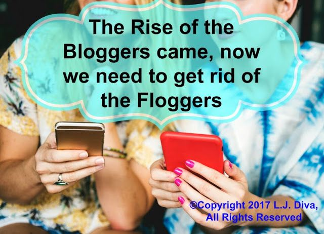 The home of L.J. Diva: The Rise of the Bloggers came, now we need to get rid of the Floggers - http://www.ladyjewelsdiva.com/2017/08/the-rise-of-the-bloggers-came-now-we-need-to-get-rid-of-the-floggers.html