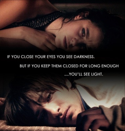 if you close your eyes you see darkness, but if you keep them closed for long enough...youll see light. Effy and Freddie <3