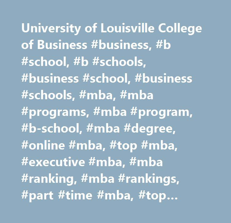 University of Louisville College of Business #business, #b #school, #b #schools, #business #school, #business #schools, #mba, #mba #programs, #mba #program, #b-school, #mba #degree, #online #mba, #top #mba, #executive #mba, #mba #ranking, #mba #rankings, #part #time #mba, #top #business #schools, #international #mba, #executive #education, #business #school #rankings, #business #school #ranking, #business #school #mba, #executive #mba #programs, #business #universities, #top #business…