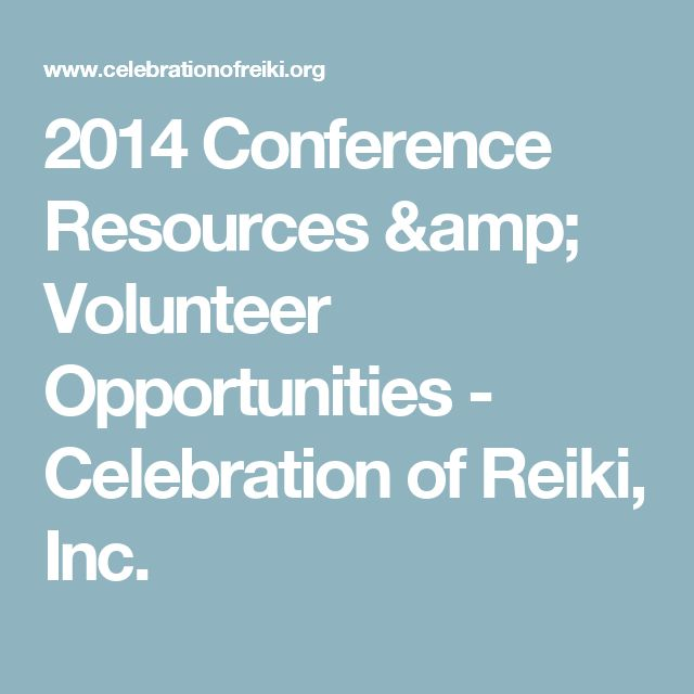 2014 Conference Resources & Volunteer Opportunities - Celebration of Reiki, Inc.