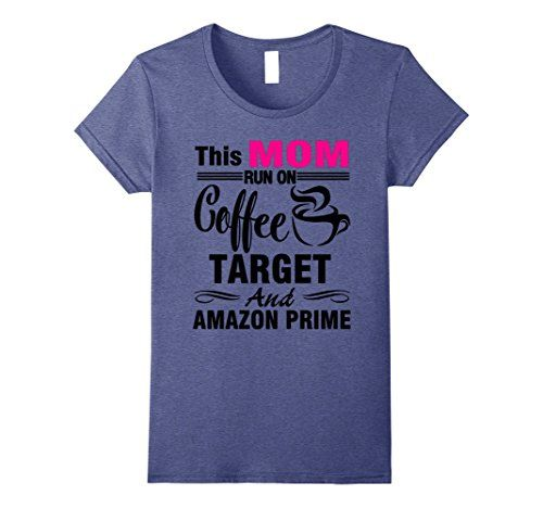 awesome Women's This Mom Runs On Coffee Target And Prime Women Funny Shirt XL Heather Blue