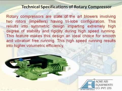 Information video on rotary compressor including mechanism of rotary compressor, technical specifications of rotary compressor, applications of rotary compressor, key features of rotary compressor from Acme Air Equipments Pvt. Ltd.