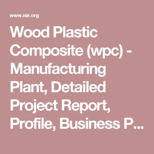 Wood Plastic Composite (wpc) - Manufacturing Plant, Detailed - manufacturing project report