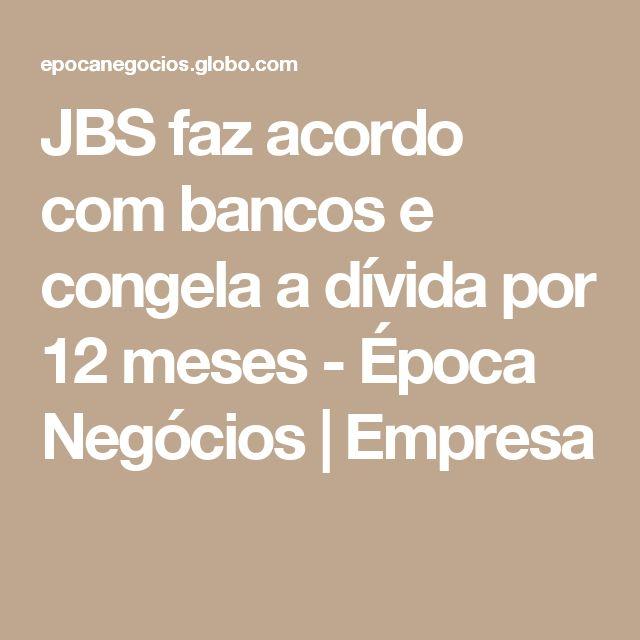 JBS faz acordo com bancos e congela a dívida por 12 meses - Época Negócios | Empresa