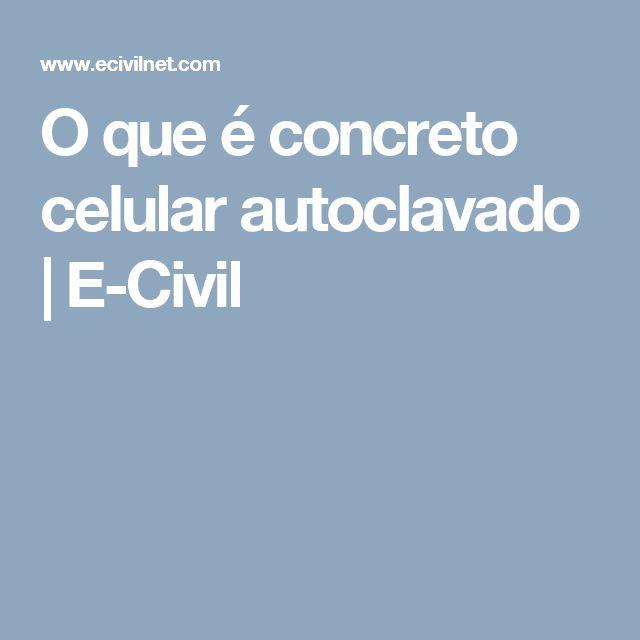 O que é concreto celular autoclavado | E-Civil