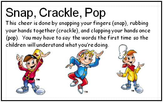 "Cheers in the classroom....for this one I say ""snap, crackle, and pop...we were talking now we stop.""  the motions are fingers snapping, hands rubbing and one clap on pop"