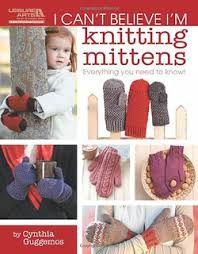 Leisure Arts 5293 I Can't Believe I'm Knitting Mittens By Cynthia Gugggemos