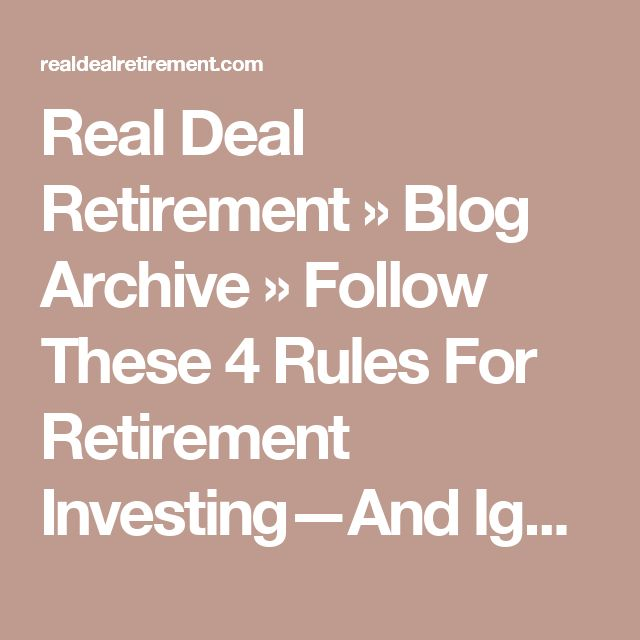 Real Deal Retirement  » Blog Archive   » Follow These 4 Rules For Retirement Investing—And Ignore Everything Else