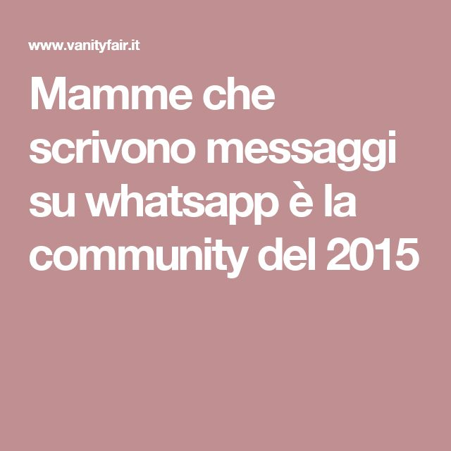 Mamme che scrivono messaggi su whatsapp è la community del 2015