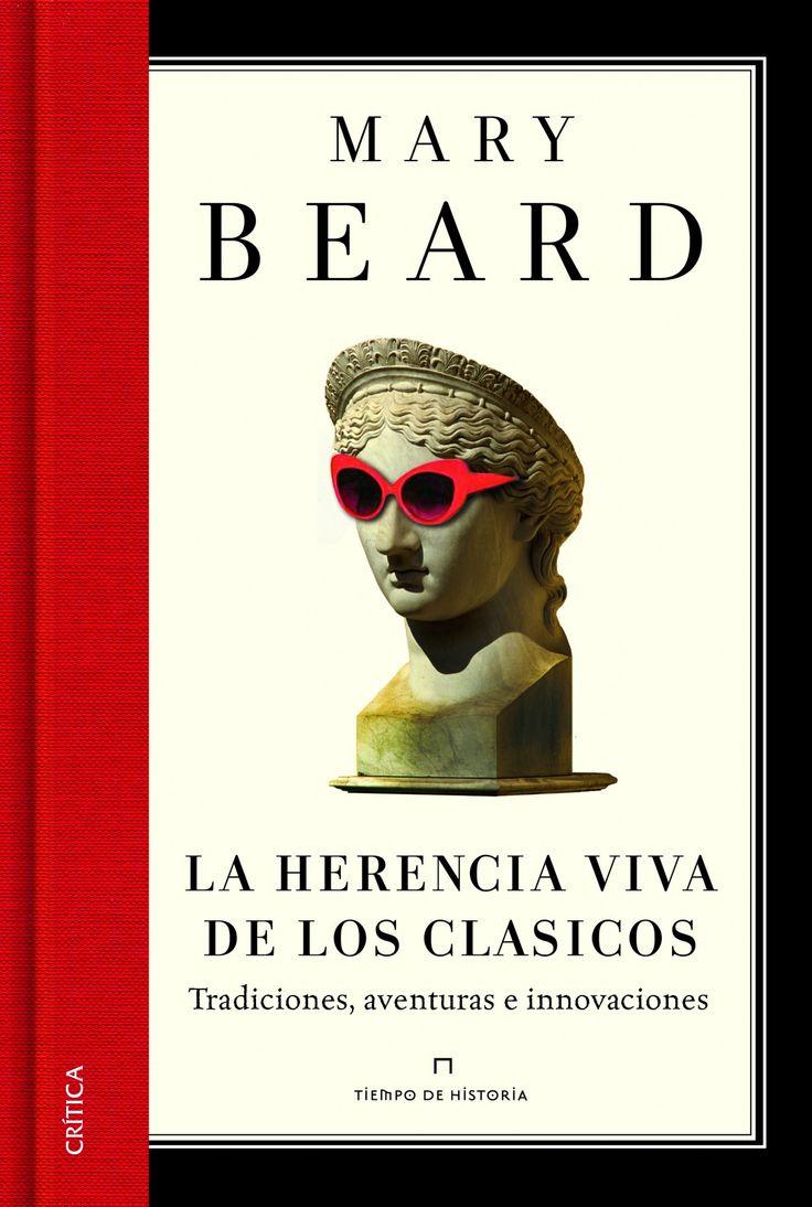 NOVEDADES ADULTOS. VERANO 2016 LA HERENCIA VIVA DE LOS CLÁSICOS./ Mary Beard Tradiciones, aventuras e innovaciones