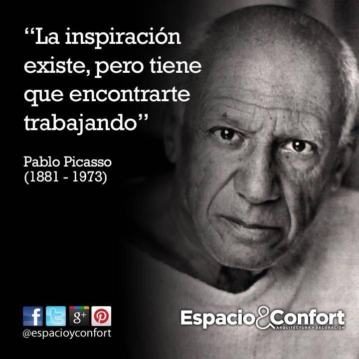 #FRASE La inspiración existe, pero tiene que encontrarte trabajando. Pablo Picasso