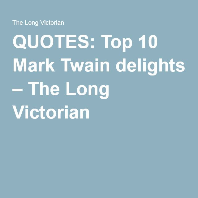 QUOTES: Top 10 Mark Twain delights – The Long Victorian