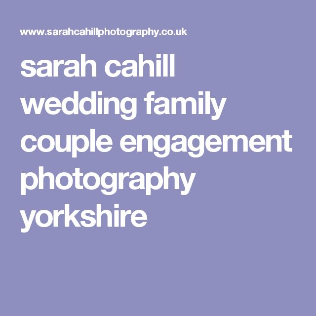 sarah cahill wedding family couple engagement photography yorkshire