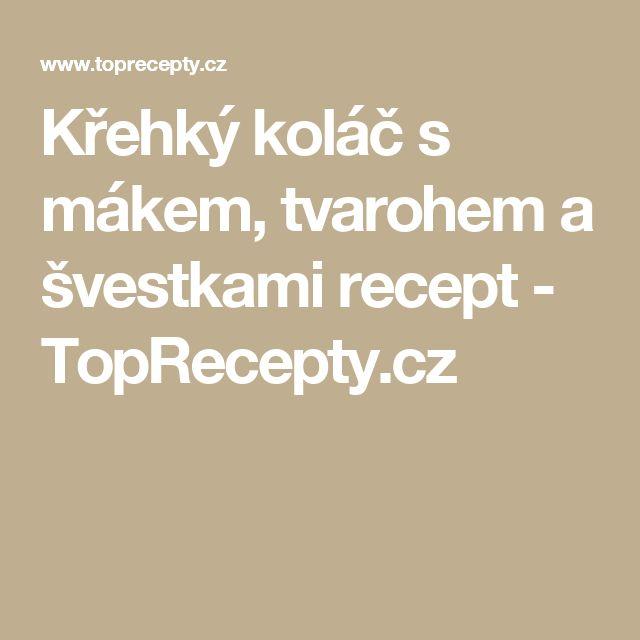 Křehký koláč s mákem, tvarohem a švestkami recept - TopRecepty.cz