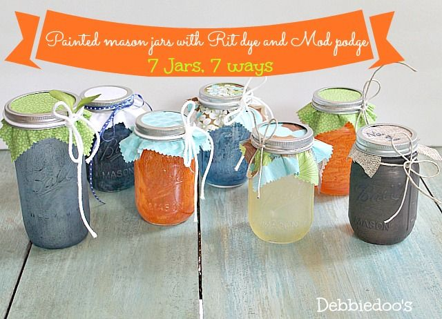 Mason jars painted with Rit dye and Mod podge 7 different ways - Debbiedoo's