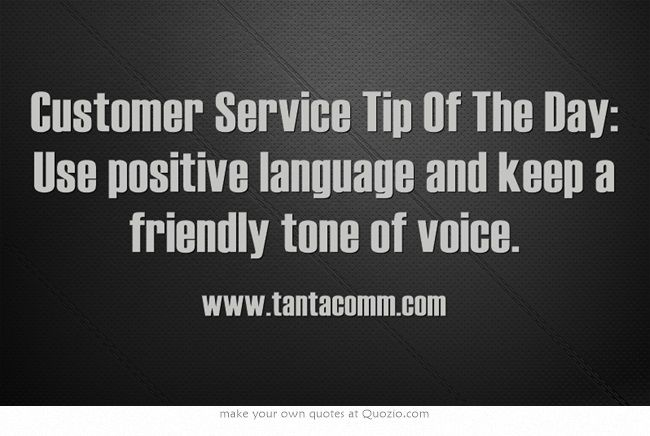 Customer Service Tip Of The Day Use positive language and