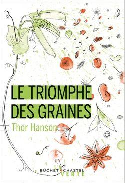 Le triomphe des graines / Thor Hanson. Buchet-Chastel, 2017 Lilliad Cote 581.63 HAN http://lilliad-primo.hosted.exlibrisgroup.com/33BUBLIL_VU1:default_scope:33BUBLIL_ALEPH000640262