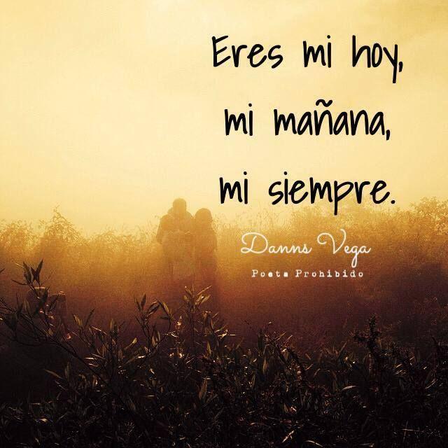 Eres Mi Hoy Mi Maana Y Mi Siempre Te Amo Matrimonio Amor Pinterest Tes And Te Amo