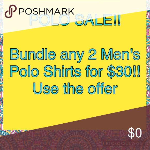Men's Polo Sale!  2 for $30 Bundle any 2 Men's Polo's in my closet for $30!  Use the offer button and I will accept! Other
