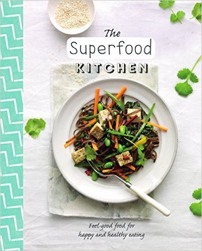 """The Superfood Kitchen Feel-good food for happy healthy eating Love Food has done it again. """"The Superfood Kitchen is a fantastic way to feed your body the stuff it craves. I am not talking sw…"""