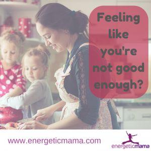 Feeling like you're not good enough? - Energetic Mamas