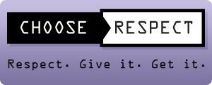 The Choose Respect Campaign: Helping teens form healthy relationships in order to prevent dating violence.