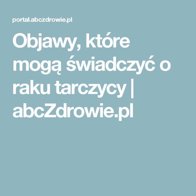 Objawy, które mogą świadczyć o raku tarczycy   abcZdrowie.pl