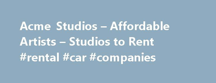 Acme Studios – Affordable Artists – Studios to Rent #rental #car #companies http://rentals.remmont.com/acme-studios-affordable-artists-studios-to-rent-rental-car-companies/  #estudios for rent # Acme provides affordable non-residential studio space for fine artists who are unable to afford to rent workspace on the open market. The average cost of an Acme studio is 11.15 per square foot per year or 279 per month for a 300 f (28 m ) studio. The rent for anContinue reading Titled as follows…