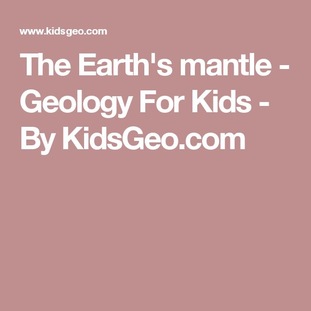 The Earth's mantle - Geology For Kids - By KidsGeo.com