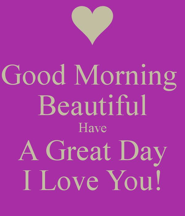 'Good Morning Beautiful Have A Great Day I Love You!' Poster