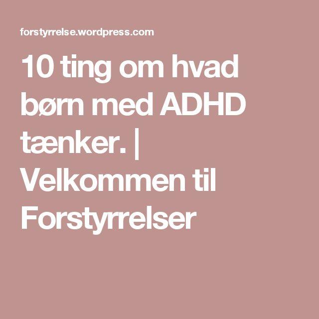 10 ting om hvad børn med ADHD tænker.   Velkommen til Forstyrrelser