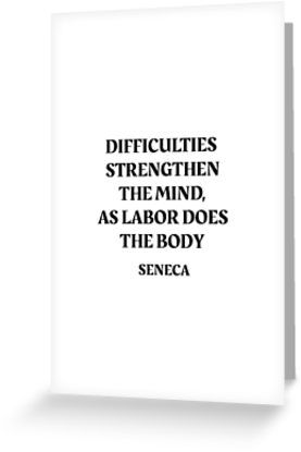 'DIFFICULTIES STRENGTHEN THE MIND, AS LABOR DOES THE BODY – Seneca Stoic Quote' Greeting Card by IdeasForArtists