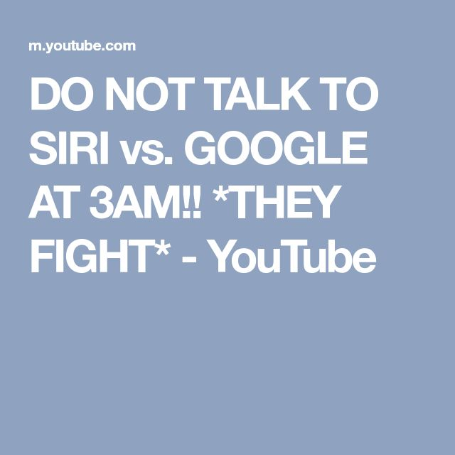 DO NOT TALK TO SIRI vs. GOOGLE AT 3AM!! *THEY FIGHT* - YouTube