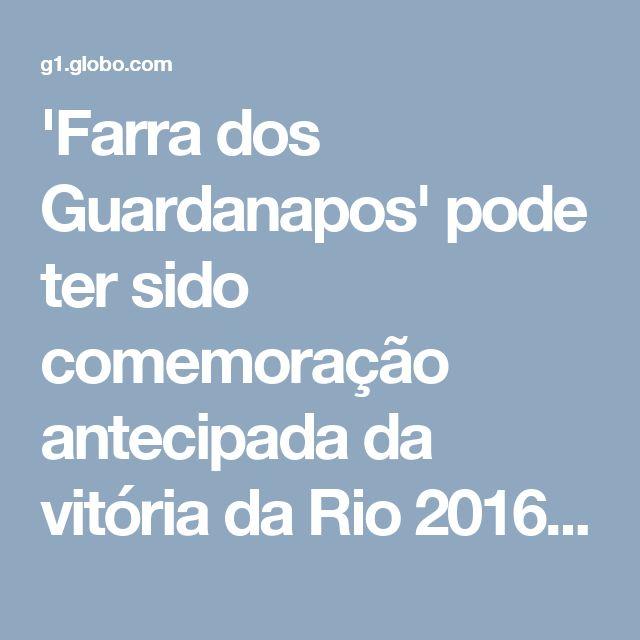 'Farra dos Guardanapos' pode ter sido comemoração antecipada da vitória da Rio 2016, diz MPF | Rio de Janeiro | G1