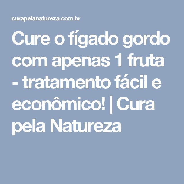 Cure o fígado gordo com apenas 1 fruta - tratamento fácil e econômico!   Cura pela Natureza