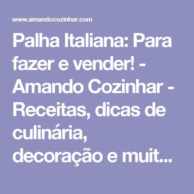 Palha Italiana: Para fazer e vender! - Amando Cozinhar - Receitas, dicas de culinária, decoração e muito mais!