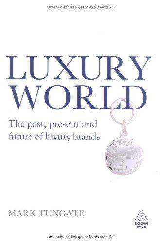 Mafash14/ Luxury World | The Past Present and Future of Luxury Brands | Mark Tungate | 2009 #mafash14 #bocconi #sdabocconi #mooc #fashion #luxury #book #article #resources