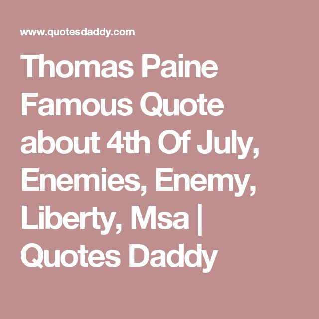 Thomas Paine Famous Quote about 4th Of July, Enemies, Enemy, Liberty, Msa | Quotes Daddy