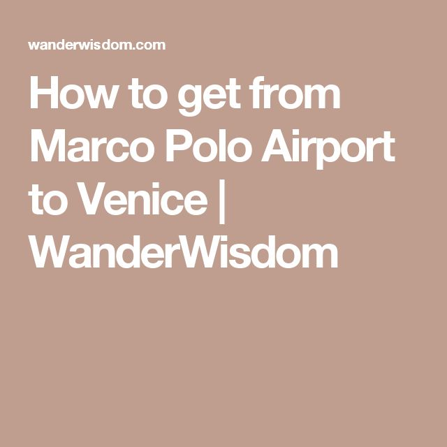 How to get from Marco Polo Airport to Venice | WanderWisdom