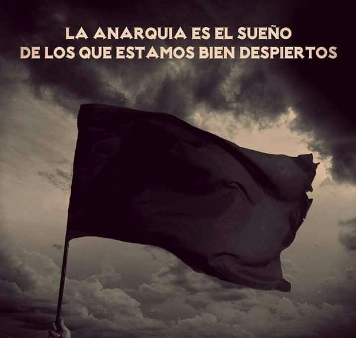 La anarquí es el sueño de los que estamos bien despiertos.