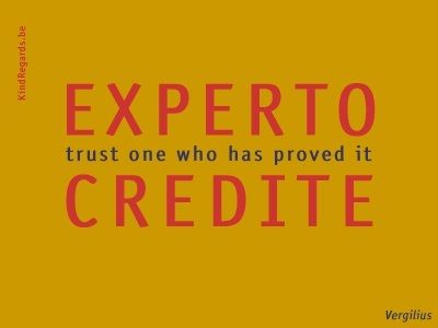 Experto credite: trust one who has proved it.