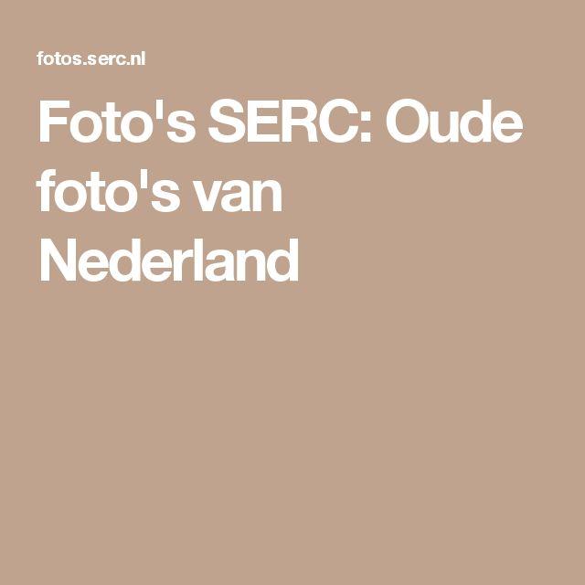 Foto's SERC: Oude foto's van Nederland
